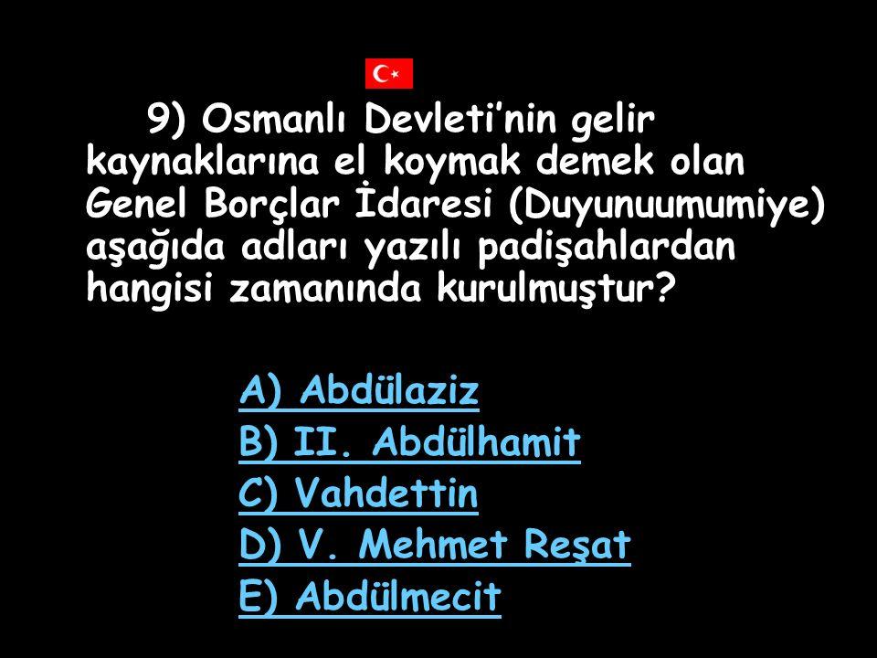 8) Osmanlı Devleti'nde halk ilk kez yönetime aşağıdakilerden hangisiyle katılmıştır? A) Nizamıcedit B) Tanzimat Fermanı C) I. Meşrutiyet D) Mecelle E)
