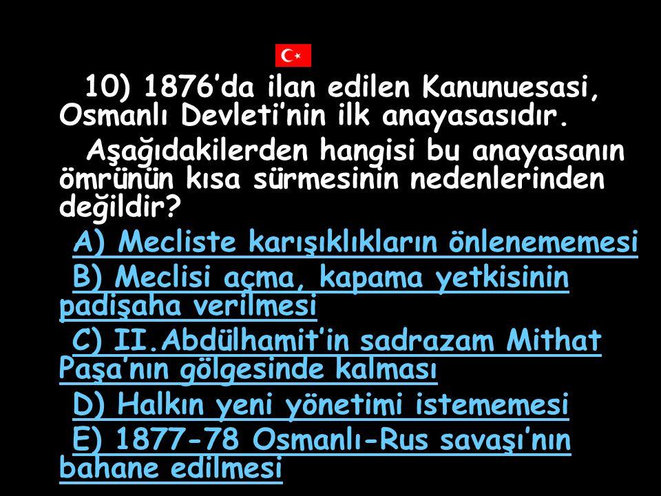 9) Osmanlı Devleti'nin gelir kaynaklarına el koymak demek olan Genel Borçlar İdaresi (Duyunuumumiye) aşağıda adları yazılı padişahlardan hangisi zaman