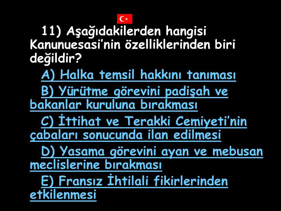 10) 1876'da ilan edilen Kanunuesasi, Osmanlı Devleti'nin ilk anayasasıdır. Aşağıdakilerden hangisi bu anayasanın ömrünün kısa sürmesinin nedenlerinden