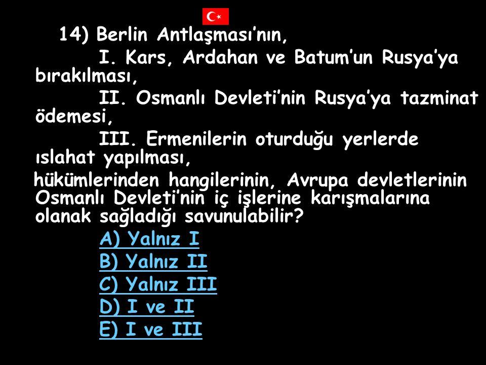 13) 24 Temmuz 1908'de ilan edilen II.Meşrutiyet, aşağıdaki olaylardan hangisi ile işlemez duruma gelmiştir? A) Mondros Antlaşması B) Sevr Antlaşması C