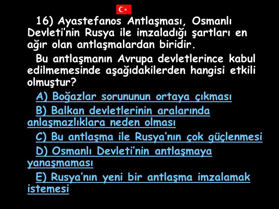 15) 1881'de Avrupalı devletler tarafından kurulan Duyunuumumiye İdaresi Osmanlı Devleti'nin bazı gelirlerine el koymuştur. Bu durumun, I. Toprak bütün