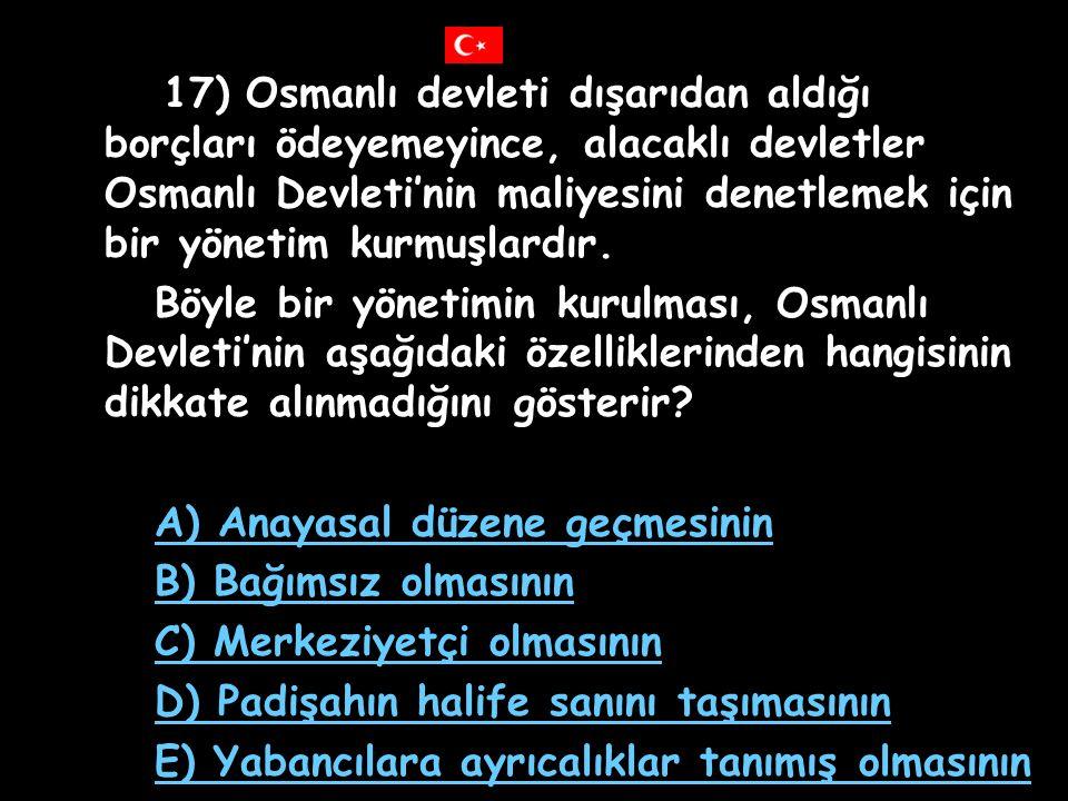 16) Ayastefanos Antlaşması, Osmanlı Devleti'nin Rusya ile imzaladığı şartları en ağır olan antlaşmalardan biridir. Bu antlaşmanın Avrupa devletlerince