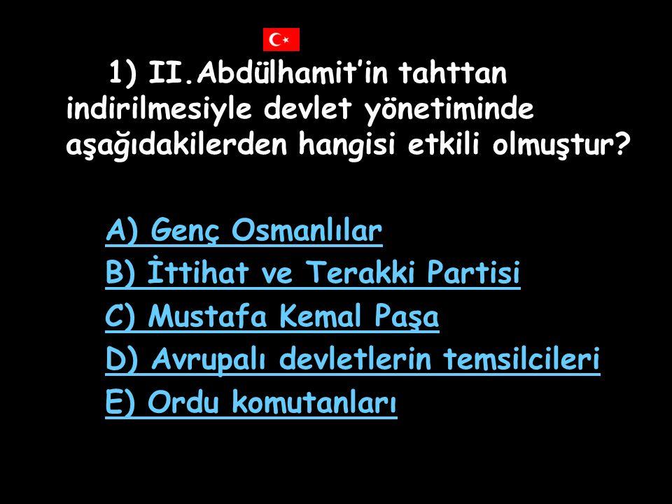 1) II.Abdülhamit'in tahttan indirilmesiyle devlet yönetiminde aşağıdakilerden hangisi etkili olmuştur.