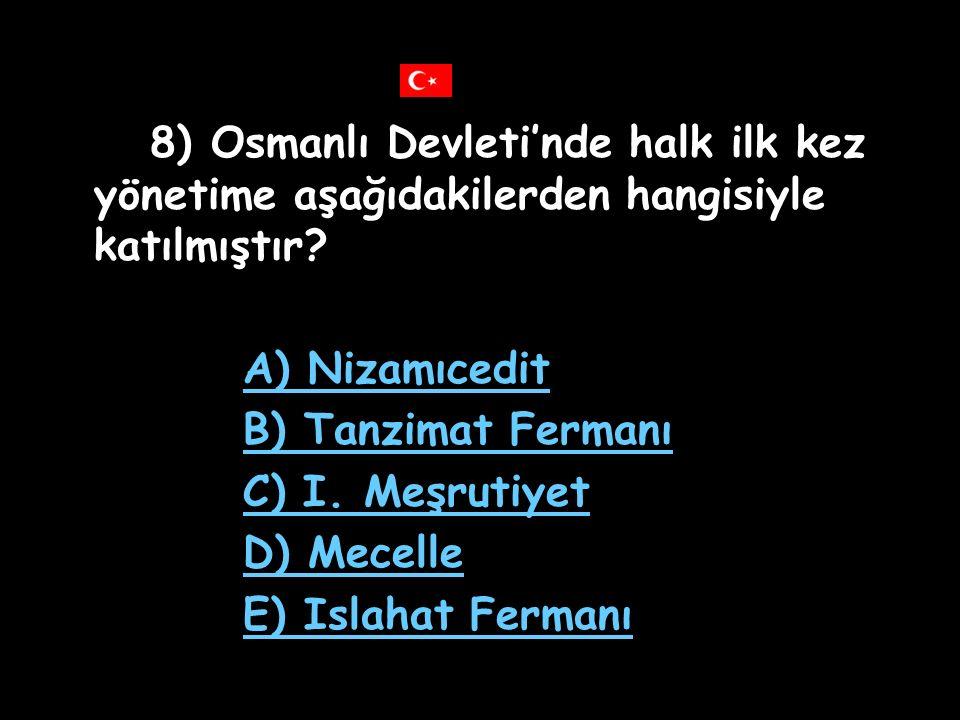 8) Osmanlı Devleti'nde halk ilk kez yönetime aşağıdakilerden hangisiyle katılmıştır.