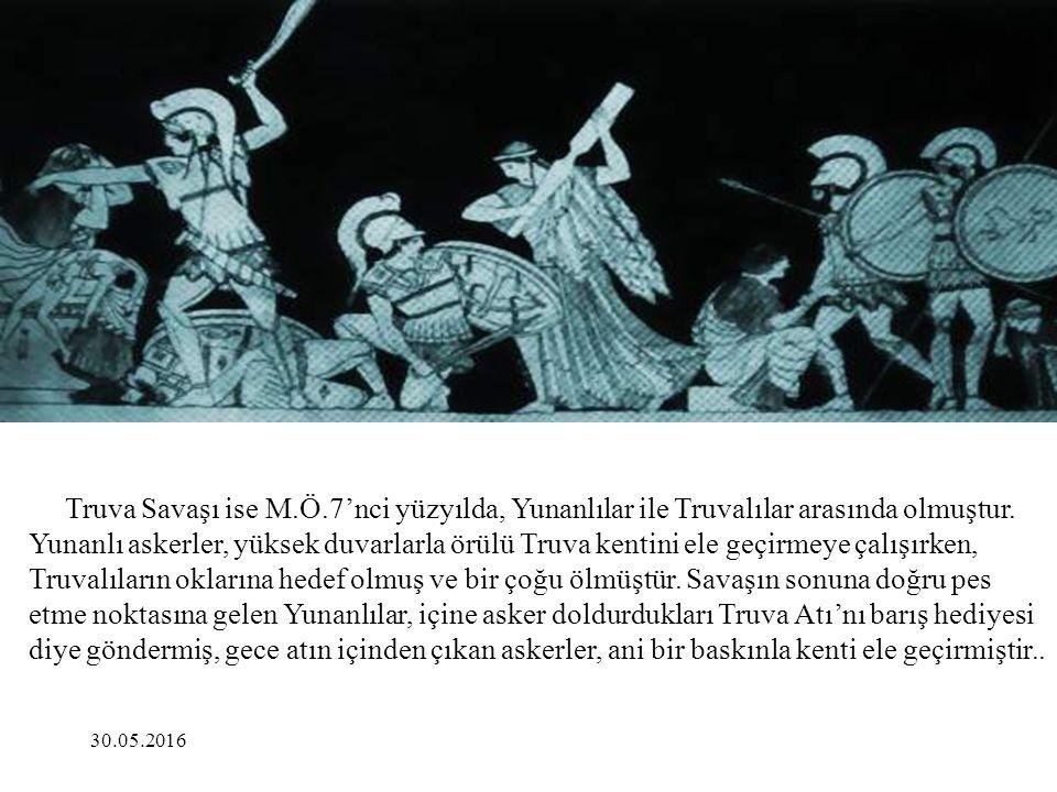 30.05.2016 Truva Savaşı ise M.Ö.7'nci yüzyılda, Yunanlılar ile Truvalılar arasında olmuştur. Yunanlı askerler, yüksek duvarlarla örülü Truva kentini e