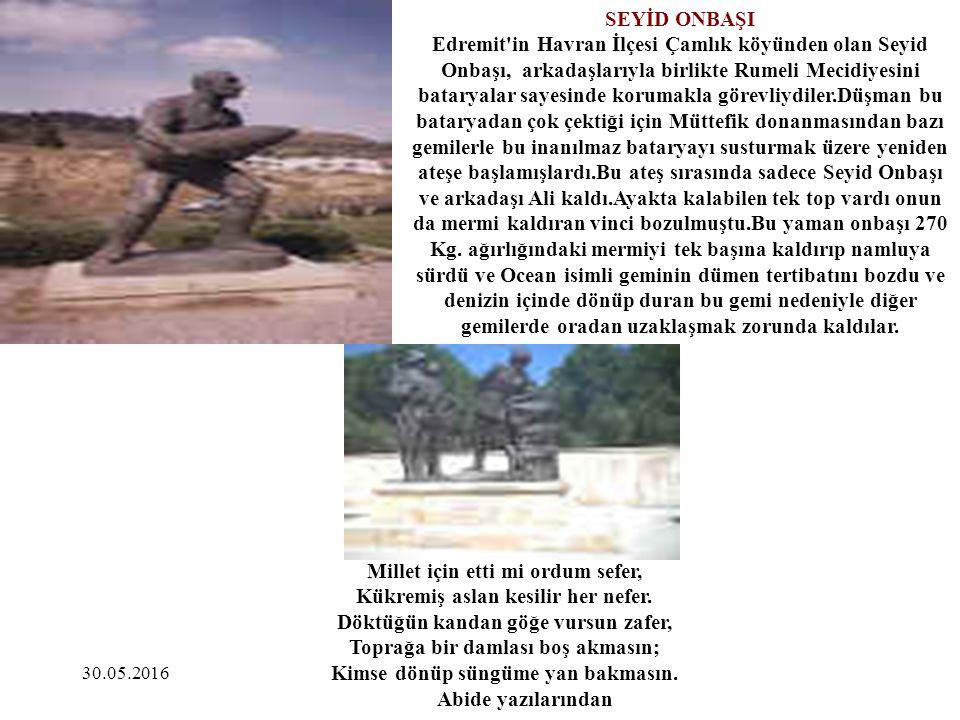 30.05.2016 SEYİD ONBAŞI Edremit'in Havran İlçesi Çamlık köyünden olan Seyid Onbaşı, arkadaşlarıyla birlikte Rumeli Mecidiyesini bataryalar sayesinde k