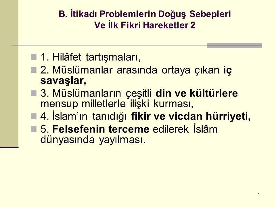 3 B. İtikadı Problemlerin Doğuş Sebepleri Ve İlk Fikri Hareketler 2 1. Hilâfet tartışmaları, 2. Müslümanlar arasında ortaya çıkan iç savaşlar, 3. Müsl