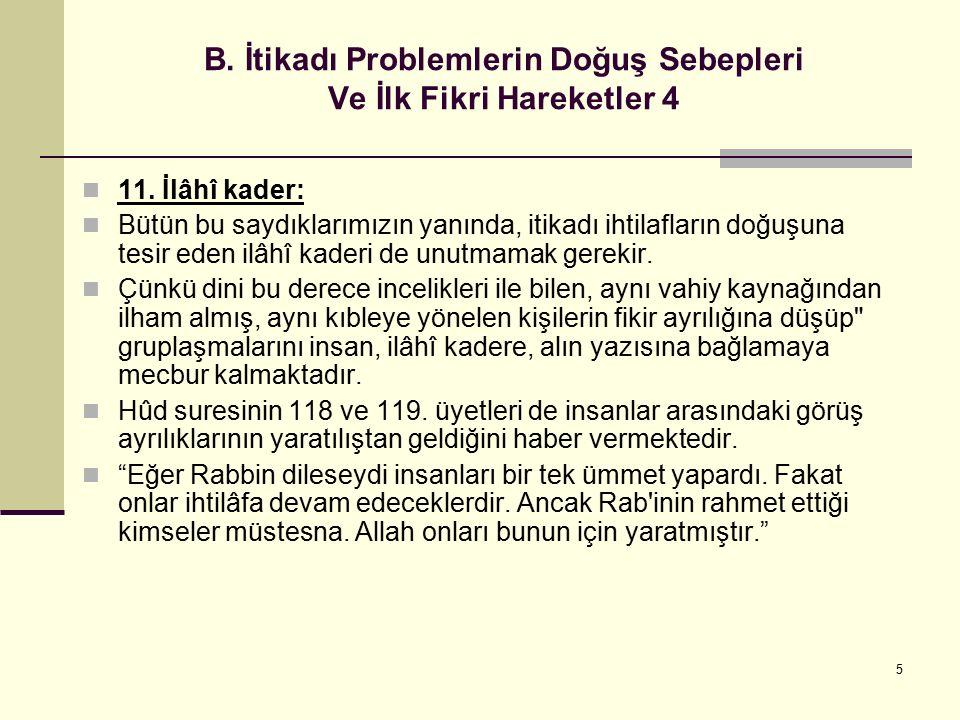 5 B. İtikadı Problemlerin Doğuş Sebepleri Ve İlk Fikri Hareketler 4 11. İlâhî kader: Bütün bu saydıklarımızın yanında, itikadı ihtilafların doğuşuna t