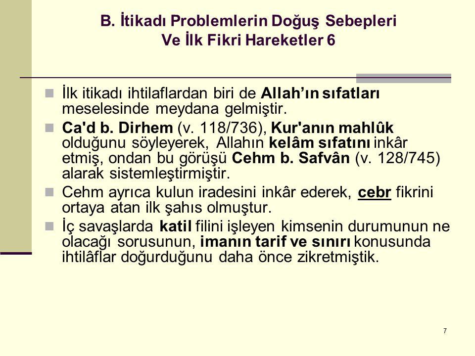 7 B. İtikadı Problemlerin Doğuş Sebepleri Ve İlk Fikri Hareketler 6 İlk itikadı ihtilaflardan biri de Allah'ın sıfatları meselesinde meydana gelmiştir