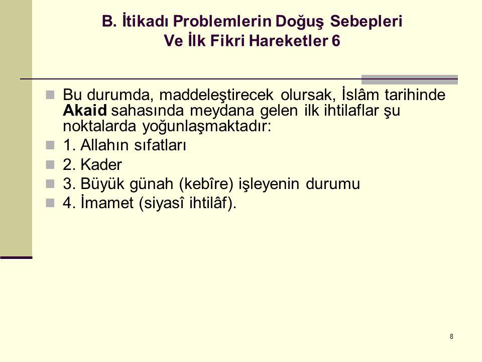 8 B. İtikadı Problemlerin Doğuş Sebepleri Ve İlk Fikri Hareketler 6 Bu durumda, maddeleştirecek olursak, İslâm tarihinde Akaid sahasında meydana gelen