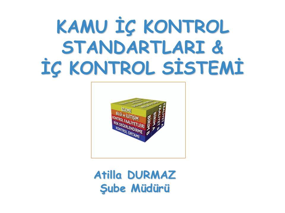 KAMU İÇ KONTROL STANDARTLARI & İÇ KONTROL SİSTEMİ www.bumko.gov.tr/kontrol Atilla DURMAZ Şube Müdürü