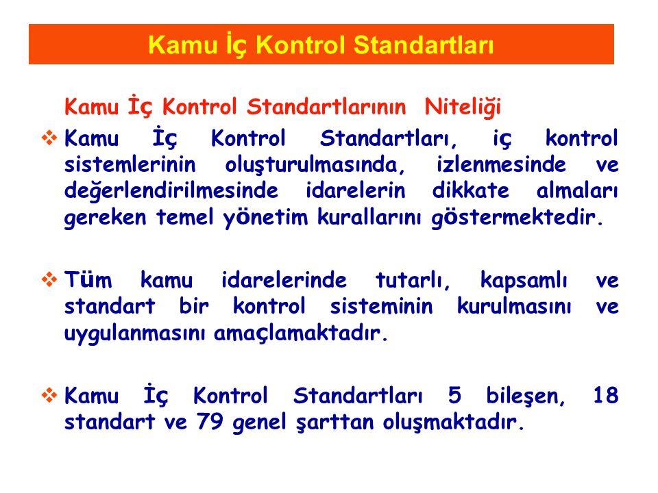 Kamu İ ç Kontrol Standartları Kamu İ ç Kontrol Standartlarının Niteliği  Kamu İ ç Kontrol Standartları, i ç kontrol sistemlerinin oluşturulmasında, izlenmesinde ve değerlendirilmesinde idarelerin dikkate almaları gereken temel y ö netim kurallarını g ö stermektedir.