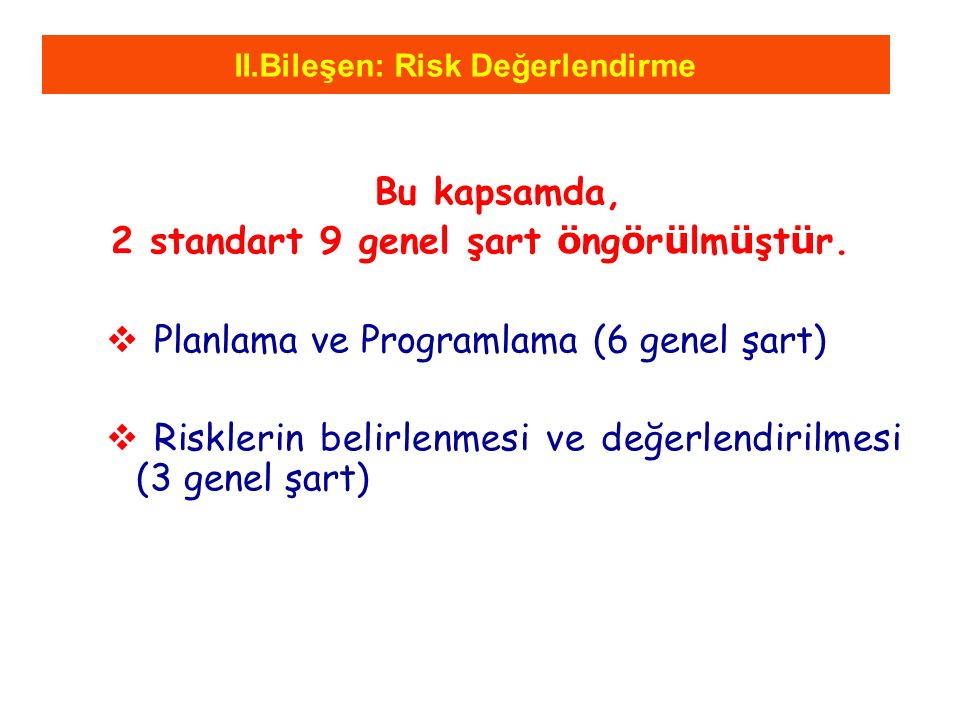 II.Bileşen: Risk Değerlendirme Bu kapsamda, 2 standart 9 genel şart ö ng ö r ü lm ü şt ü r.