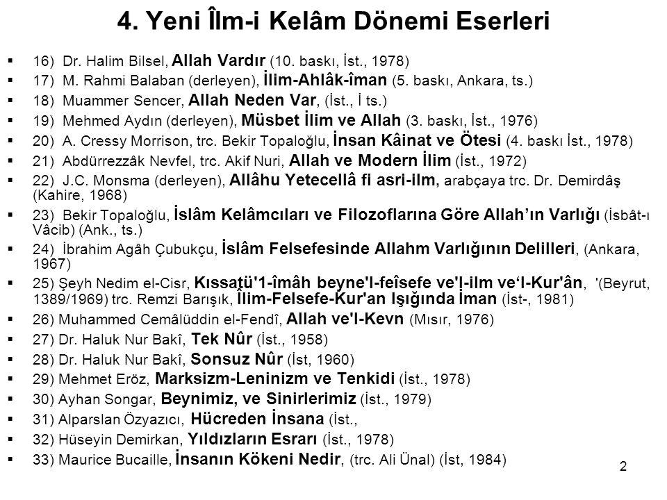 2 4. Yeni Îlm-i Kelâm Dönemi Eserleri  16) Dr. Halim Bilsel, Allah Vardır (10. baskı, İst., 1978)  17) M. Rahmi Balaban (derleyen), İlim-Ahlâk-îman