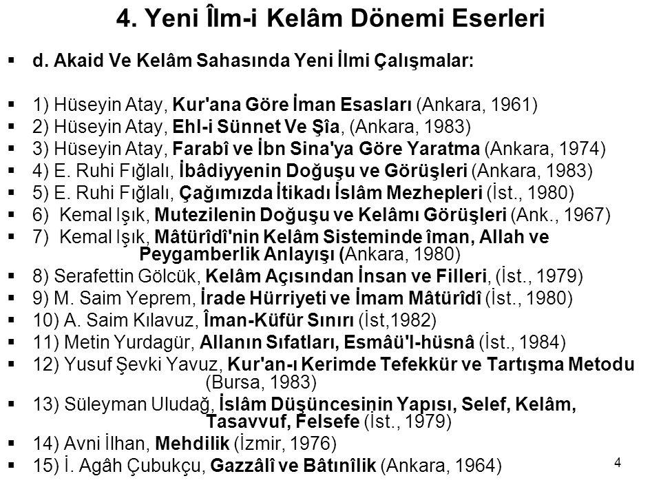 4 4. Yeni Îlm-i Kelâm Dönemi Eserleri  d. Akaid Ve Kelâm Sahasında Yeni İlmi Çalışmalar:  1) Hüseyin Atay, Kur'ana Göre İman Esasları (Ankara, 1961)