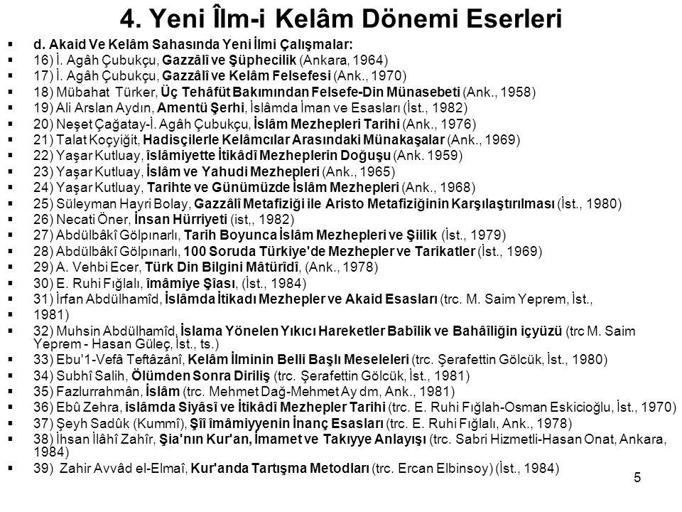 5 4. Yeni Îlm-i Kelâm Dönemi Eserleri  d. Akaid Ve Kelâm Sahasında Yeni İlmi Çalışmalar:  16) İ. Agâh Çubukçu, Gazzâlî ve Şüphecilik (Ankara, 1964)