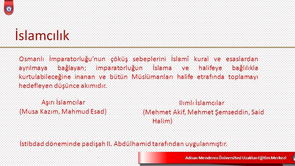 Adnan Menderes Üniversitesi Uzaktan Eğitim Merkezi İslamcılık İstibdad döneminde padişah II. Abdülhamid tarafından uygulanmıştır. Osmanlı İmparatorluğ