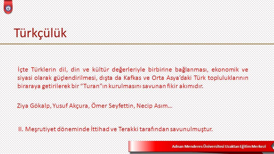 Adnan Menderes Üniversitesi Uzaktan Eğitim Merkezi Türkçülük II. Meşrutiyet döneminde İttihad ve Terakki tarafından savunulmuştur. İçte Türklerin dil,