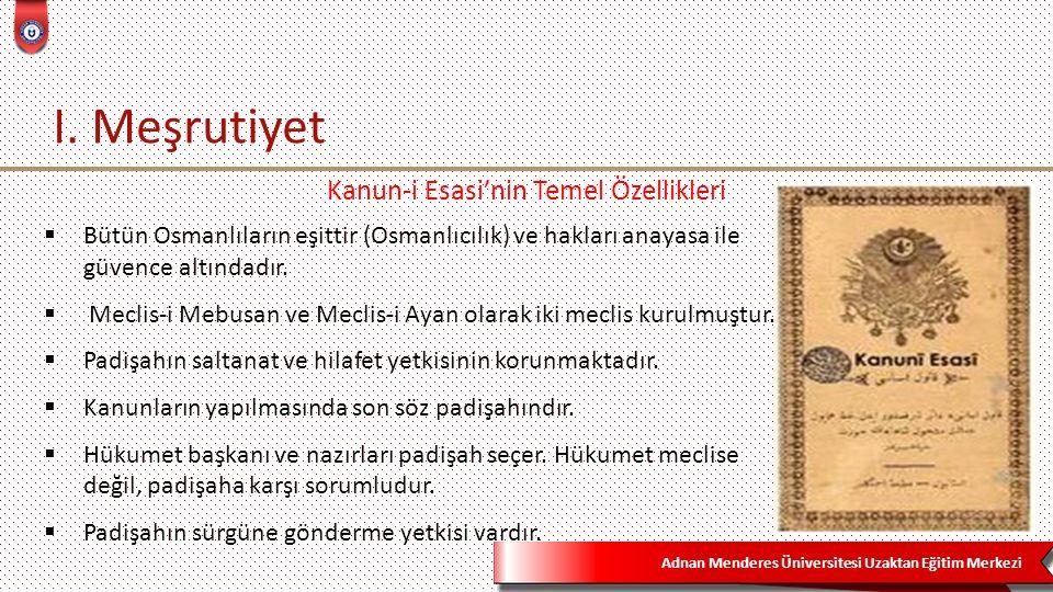 Adnan Menderes Üniversitesi Uzaktan Eğitim Merkezi I. Meşrutiyet  Bütün Osmanlıların eşittir (Osmanlıcılık) ve hakları anayasa ile güvence altındadır
