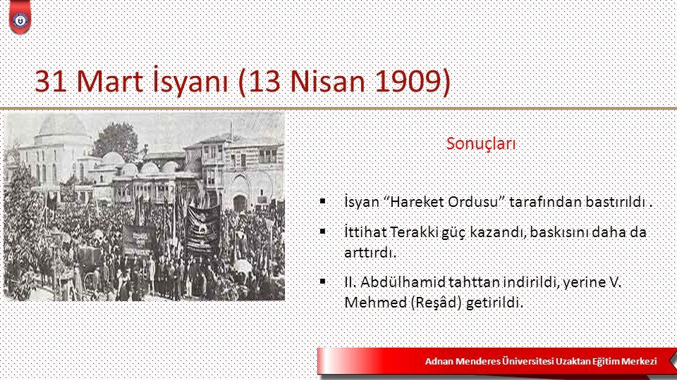 """Adnan Menderes Üniversitesi Uzaktan Eğitim Merkezi 31 Mart İsyanı (13 Nisan 1909) İİsyan """"Hareket Ordusu"""" tarafından bastırıldı. İİttihat Terakki"""