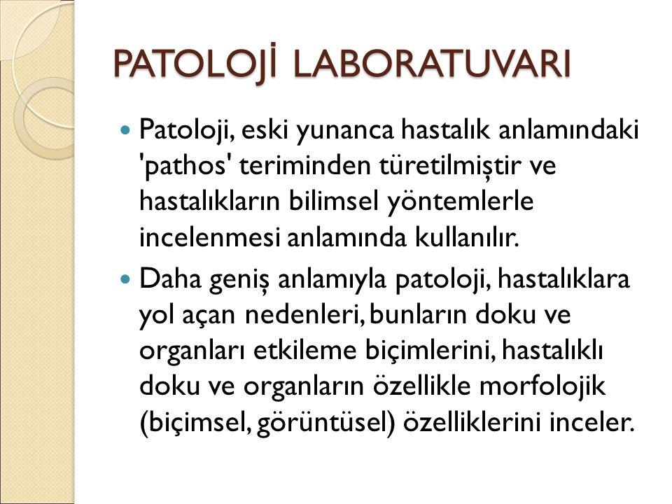 PATOLOJ İ LABORATUVARI Patoloji, eski yunanca hastalık anlamındaki pathos teriminden türetilmiştir ve hastalıkların bilimsel yöntemlerle incelenmesi anlamında kullanılır.