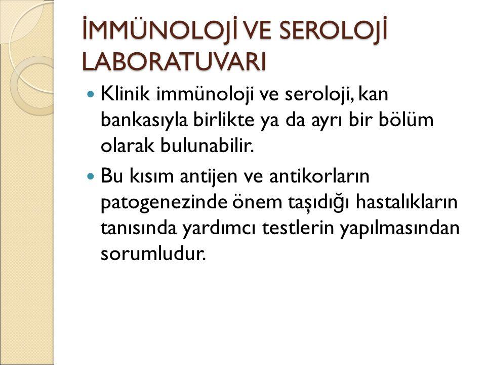 İ MMÜNOLOJ İ VE SEROLOJ İ LABORATUVARI Klinik immünoloji ve seroloji, kan bankasıyla birlikte ya da ayrı bir bölüm olarak bulunabilir. Bu kısım antije