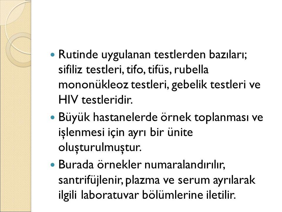 Rutinde uygulanan testlerden bazıları; sifiliz testleri, tifo, tifüs, rubella mononükleoz testleri, gebelik testleri ve HIV testleridir. Büyük hastane