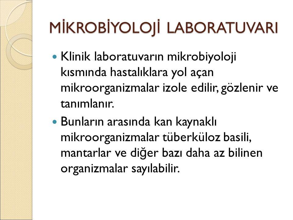 M İ KROB İ YOLOJ İ LABORATUVARI Klinik laboratuvarın mikrobiyoloji kısmında hastalıklara yol açan mikroorganizmalar izole edilir, gözlenir ve tanımlanır.