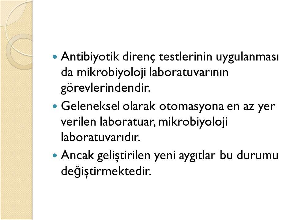 Antibiyotik direnç testlerinin uygulanması da mikrobiyoloji laboratuvarının görevlerindendir. Geleneksel olarak otomasyona en az yer verilen laboratua