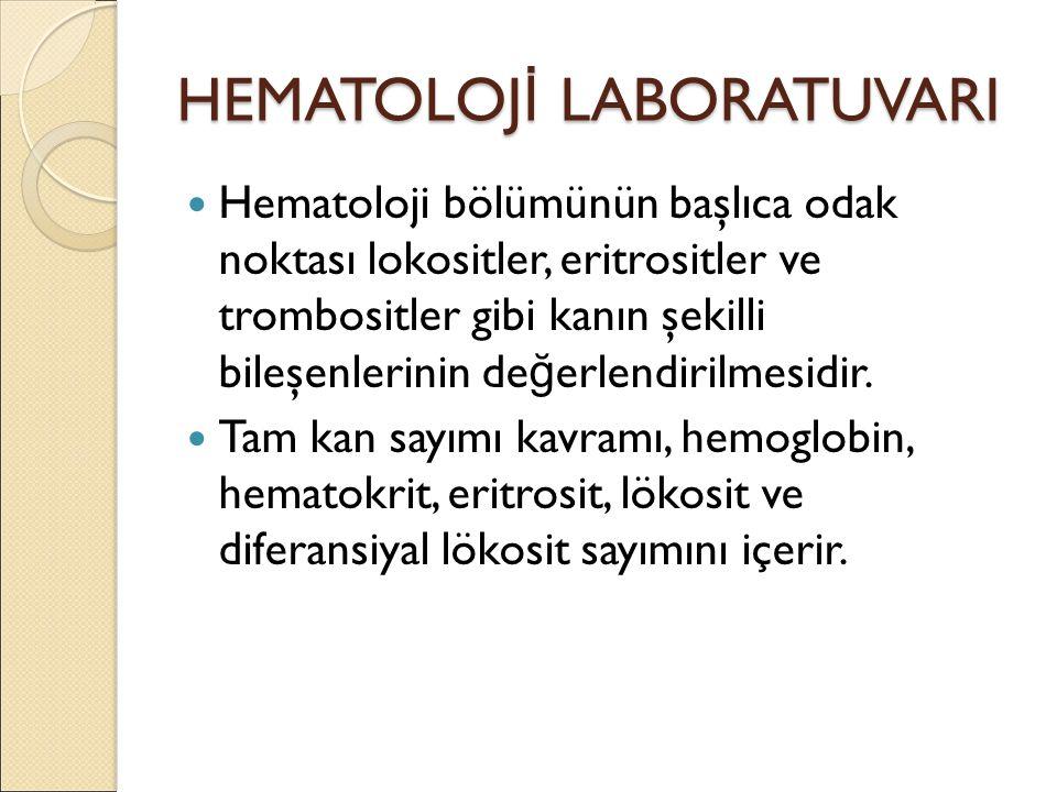 HEMATOLOJ İ LABORATUVARI Hematoloji bölümünün başlıca odak noktası lokositler, eritrositler ve trombositler gibi kanın şekilli bileşenlerinin de ğ erlendirilmesidir.