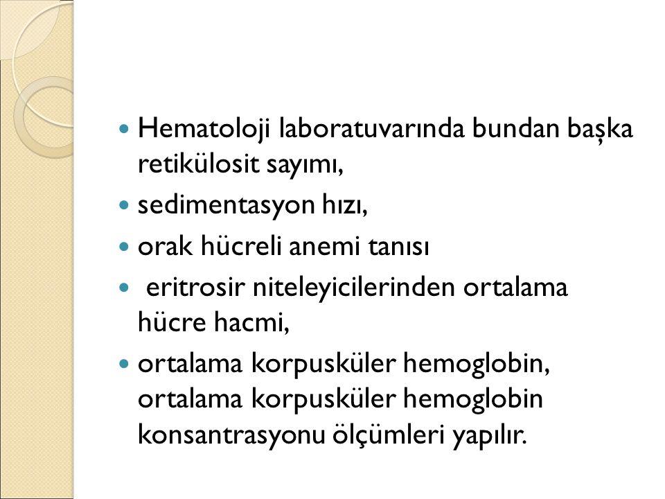 Hematoloji laboratuvarında bundan başka retikülosit sayımı, sedimentasyon hızı, orak hücreli anemi tanısı eritrosir niteleyicilerinden ortalama hücre hacmi, ortalama korpusküler hemoglobin, ortalama korpusküler hemoglobin konsantrasyonu ölçümleri yapılır.