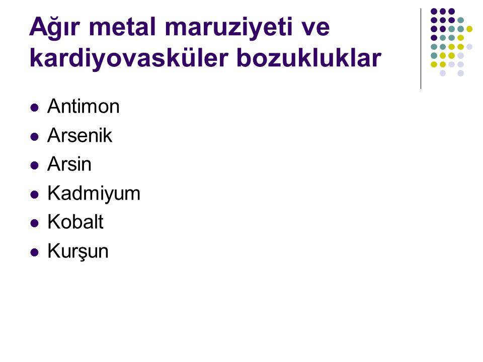 Ağır metal maruziyeti ve kardiyovasküler bozukluklar Antimon Arsenik Arsin Kadmiyum Kobalt Kurşun