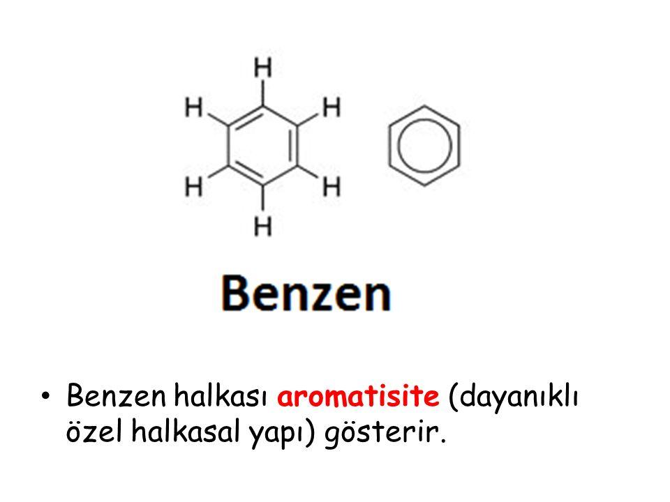 Benzen halkası aromatisite (dayanıklı özel halkasal yapı) gösterir.