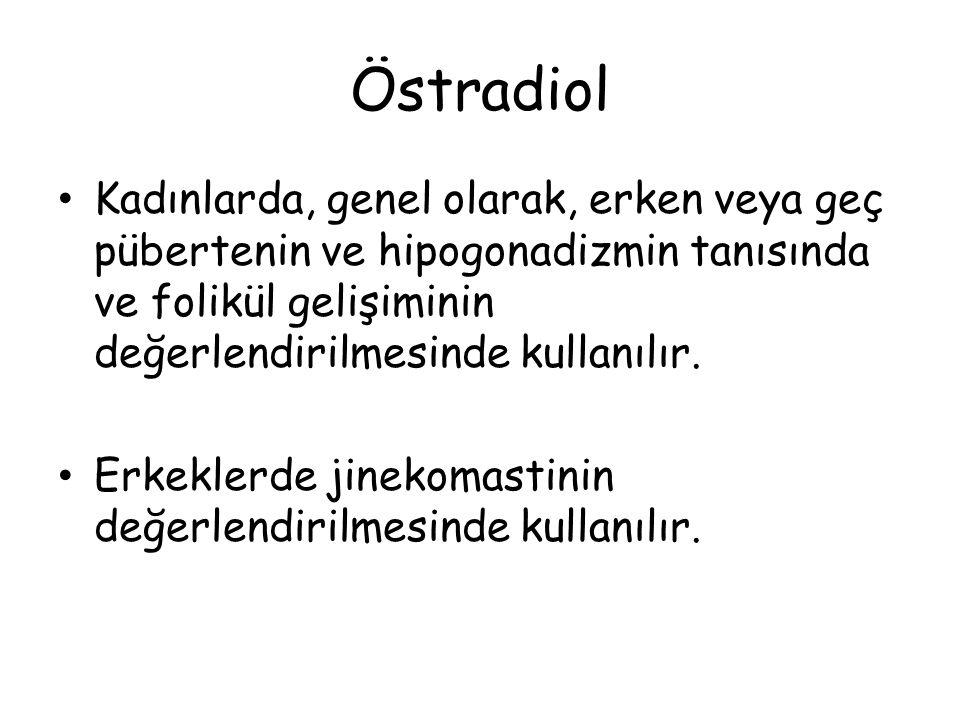 Östradiol Kadınlarda, genel olarak, erken veya geç pübertenin ve hipogonadizmin tanısında ve folikül gelişiminin değerlendirilmesinde kullanılır.