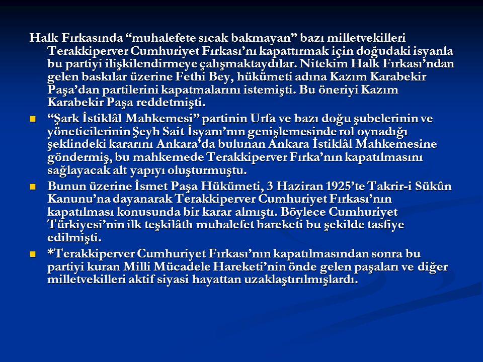 """Halk Fırkasında """"muhalefete sıcak bakmayan"""" bazı milletvekilleri Terakkiperver Cumhuriyet Fırkası'nı kapattırmak için doğudaki isyanla bu partiyi iliş"""