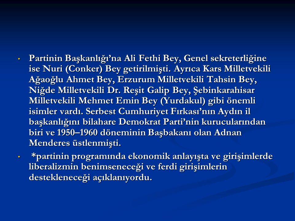 Partinin Başkanlığı'na Ali Fethi Bey, Genel sekreterliğine ise Nuri (Conker) Bey getirilmişti. Ayrıca Kars Milletvekili Ağaoğlu Ahmet Bey, Erzurum Mil