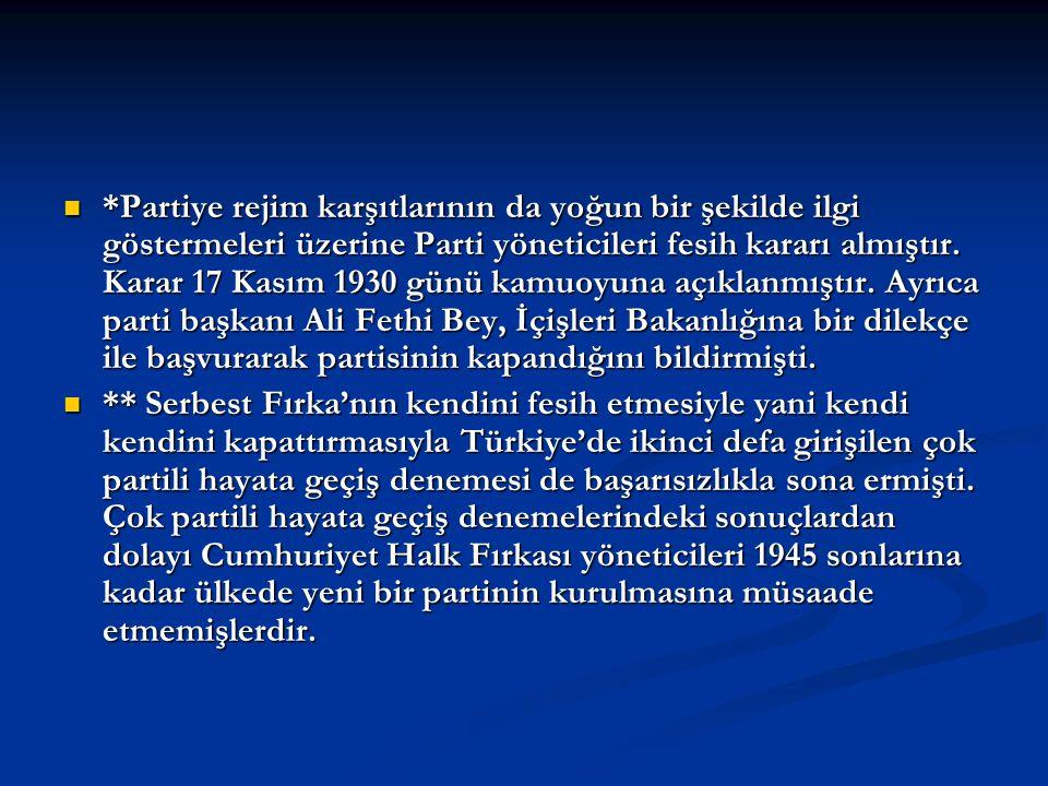 *Partiye rejim karşıtlarının da yoğun bir şekilde ilgi göstermeleri üzerine Parti yöneticileri fesih kararı almıştır. Karar 17 Kasım 1930 günü kamuoyu