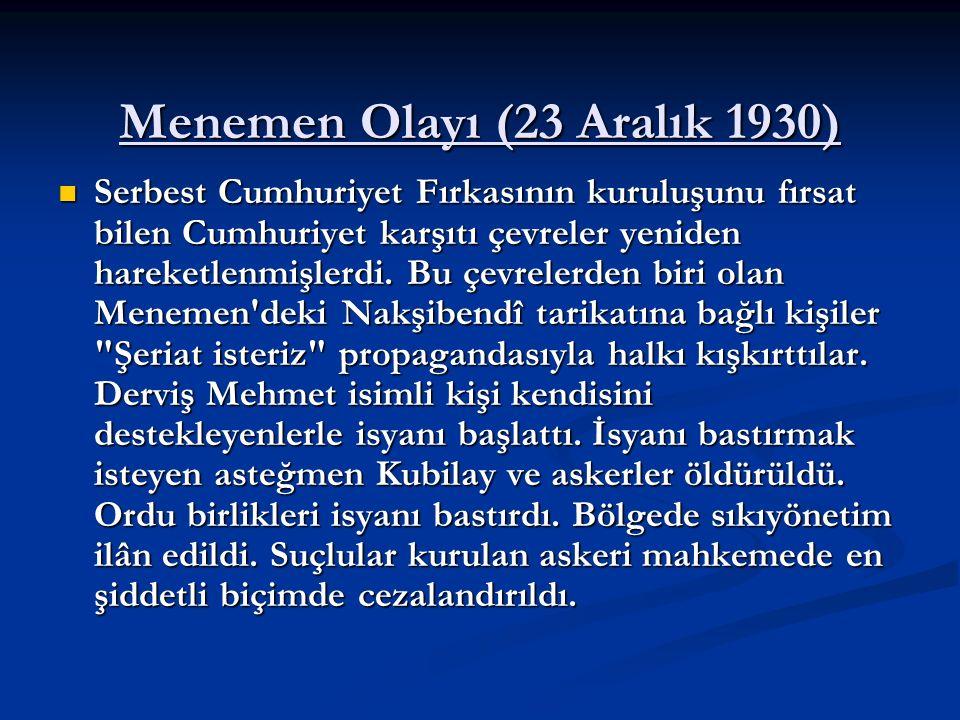 Menemen Olayı (23 Aralık 1930) Serbest Cumhuriyet Fırkasının kuruluşunu fırsat bilen Cumhuriyet karşıtı çevreler yeniden hareketlenmişlerdi. Bu çevrel