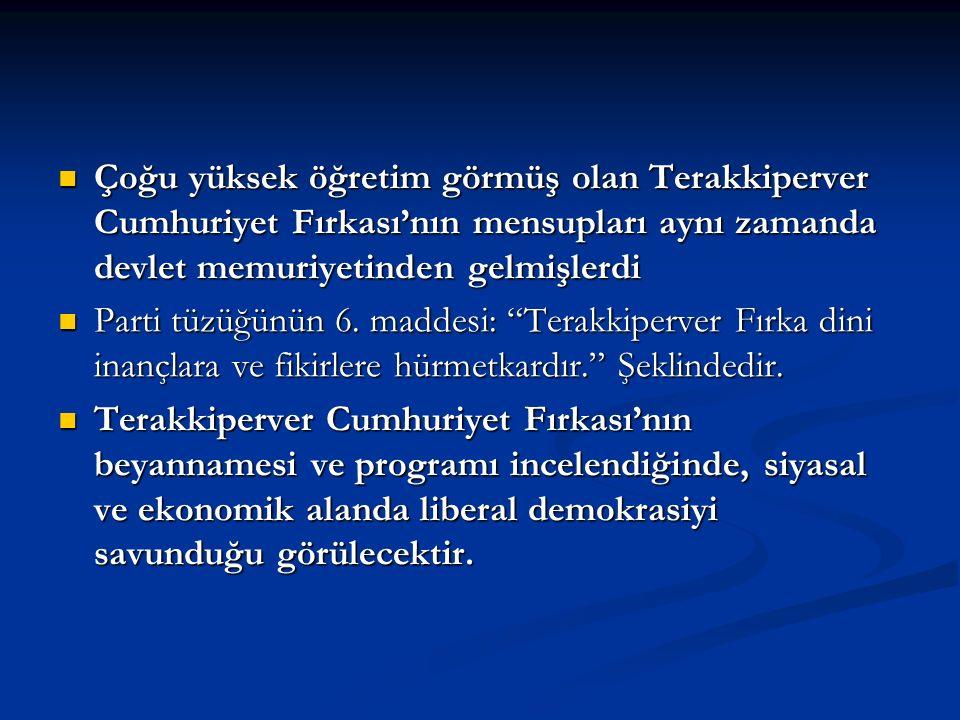 Çoğu yüksek öğretim görmüş olan Terakkiperver Cumhuriyet Fırkası'nın mensupları aynı zamanda devlet memuriyetinden gelmişlerdi Çoğu yüksek öğretim gör
