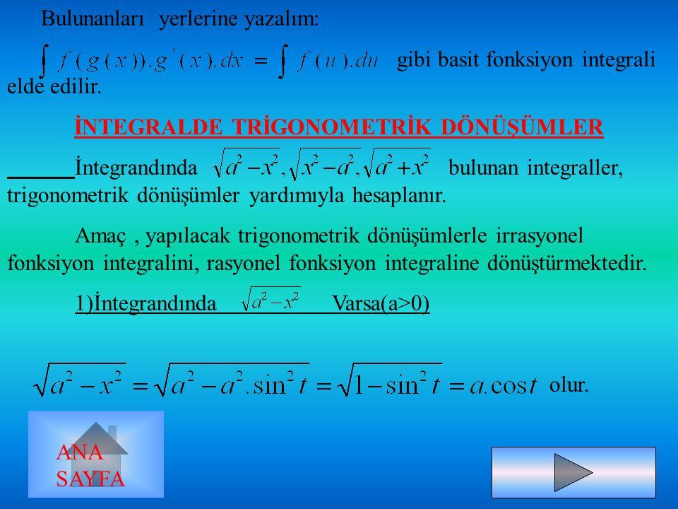 4) integralinde; f(x) = u dönüşümü yapılırsa ;d(f(x))=d(u) =>.dx = du olur. Bulunanları yerlerine yazalım: bulunur. 5) integralinde, g(x) = u dönüşümü