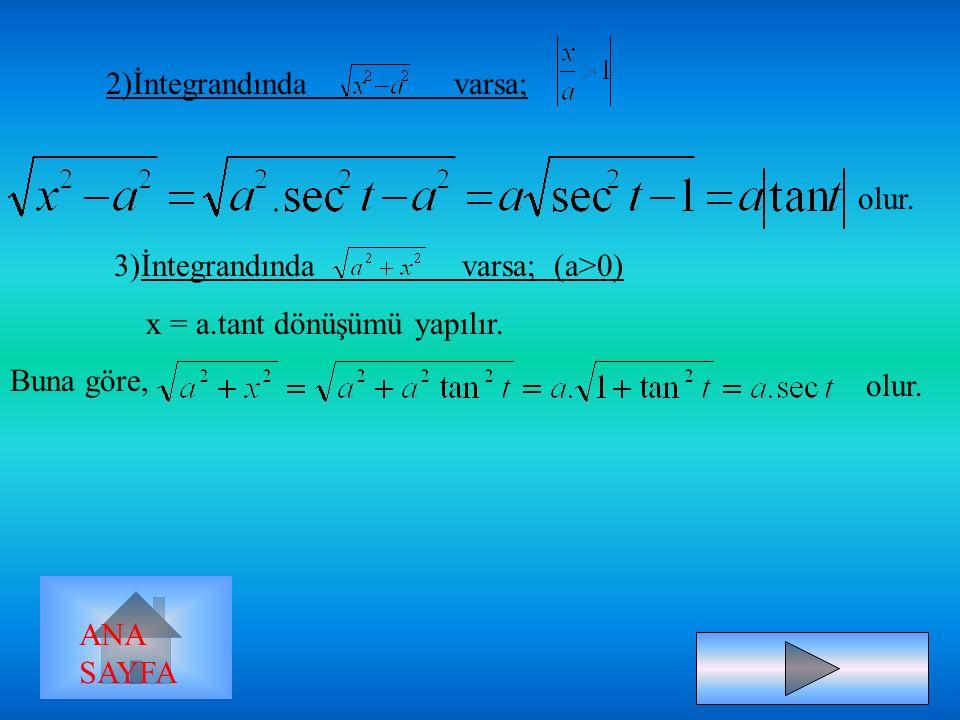 Bulunanları yerlerine yazalım: gibi basit fonksiyon integrali elde edilir. İNTEGRALDE TRİGONOMETRİK DÖNÜŞÜMLER İntegrandında bulunan integraller, trig
