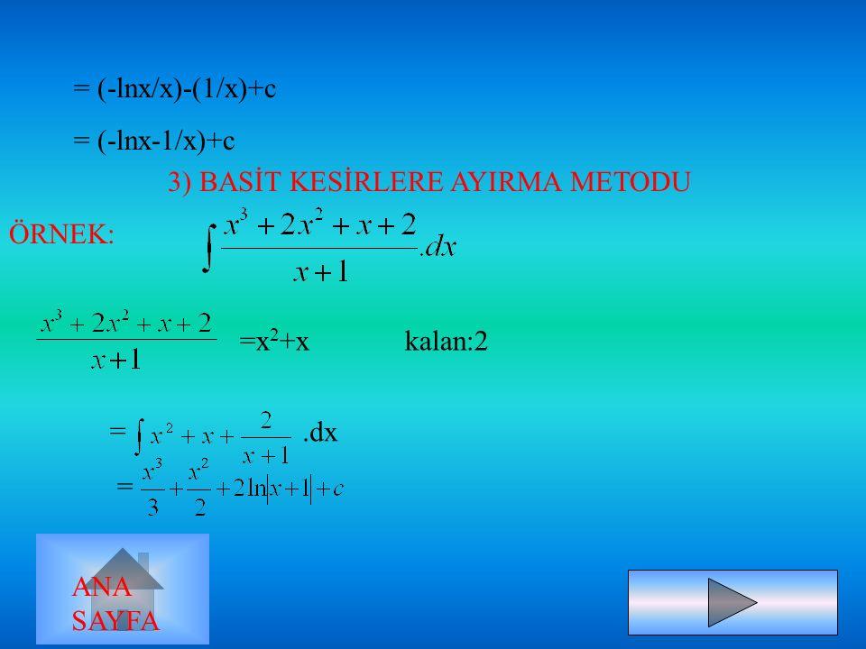 ÖRNEK: x.cos.dx u= x ; dv=cosx.dx du=dx ; v=sinx =>x.sinx- sinx.dx =xsinx+cosx+c ÖRNEK2: lnx/x 2 u=lnx dv=1/x 2.dx du=(1/x).dx v=-1/x =>u.v- v.du lnx(
