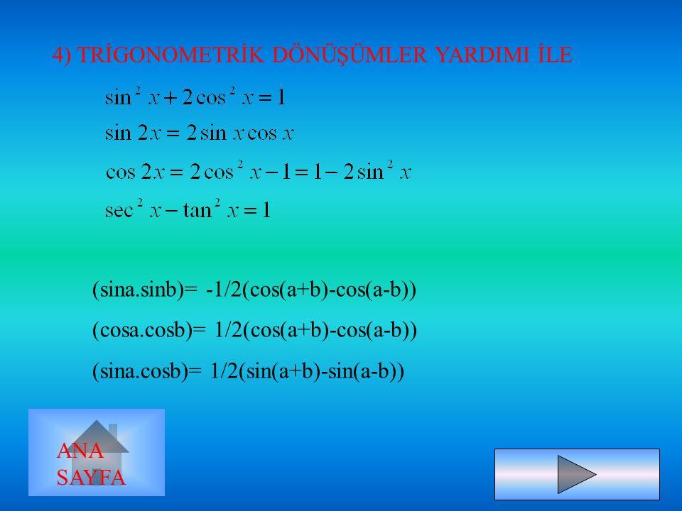 B=3 ; C=1 ;A=-3 Örnek: =-3ln|x|+3ln|x-1|+ln|x+1|+c ANA SAYFA