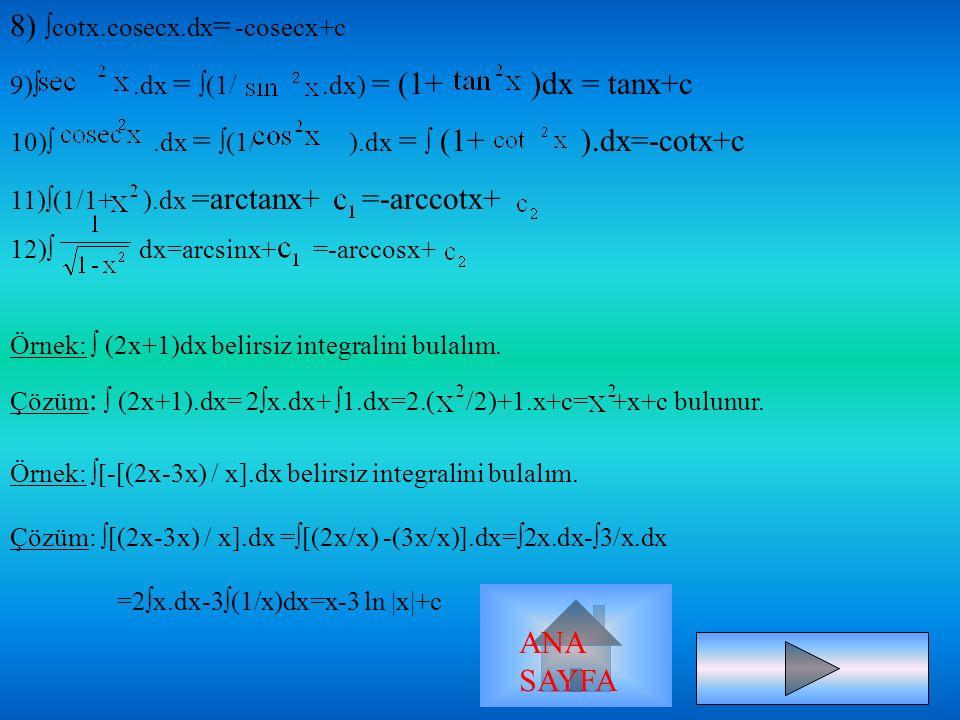 B=3 ; C=1 ;A=-3 Örnek: =-3ln x +3ln x-1 +ln x+1 +c ANA SAYFA
