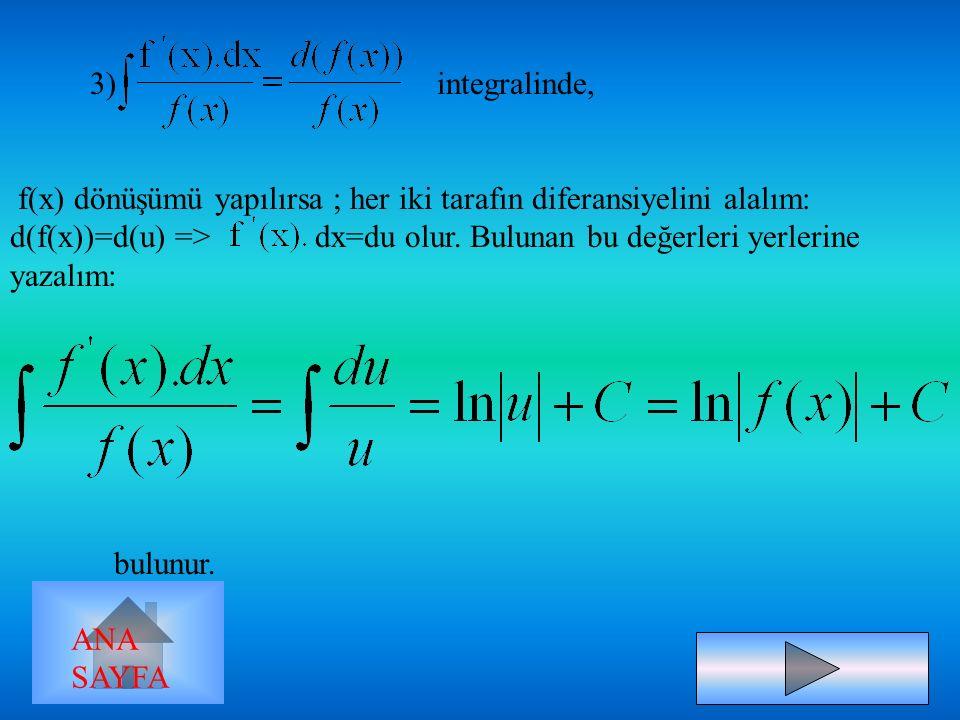 2)  dx =  d(f(x)) integralinde genellikle üssü görmeden f(x)=u dönüşümü yapılır. Fakat türev oluşmazsa = u denilmelidir. Burada f(x) = u dönüşümü ya