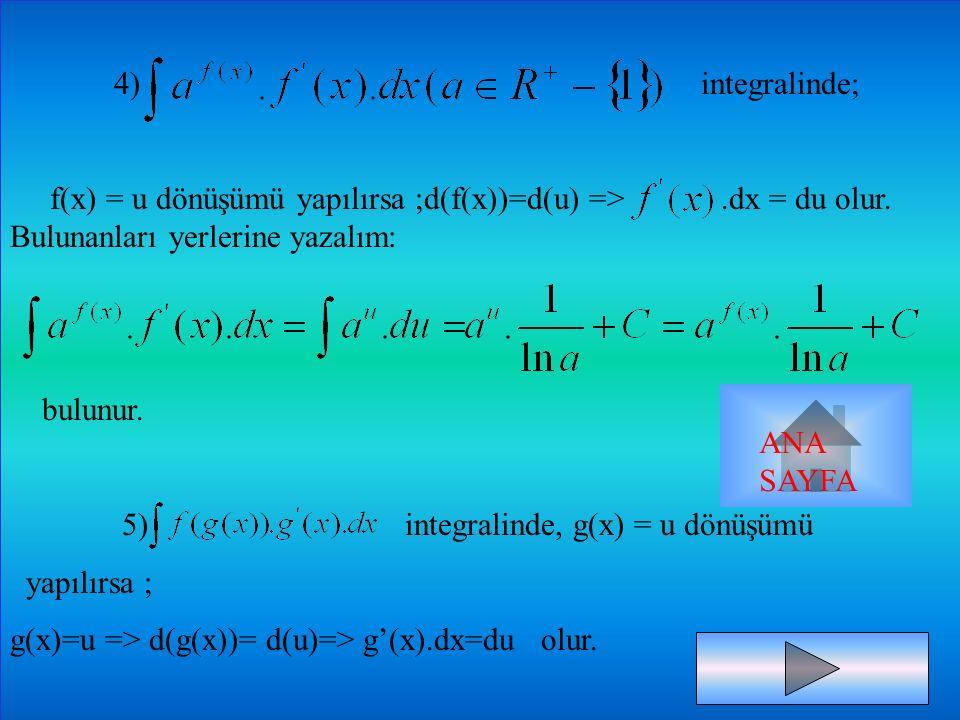 3) integralinde, f(x) dönüşümü yapılırsa ; her iki tarafın diferansiyelini alalım: d(f(x))=d(u) => dx=du olur. Bulunan bu değerleri yerlerine yazalım: