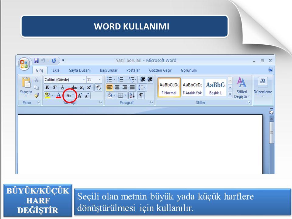 WORD KULLANIMI Seçili olan metnin büyük yada küçük harflere dönüştürülmesi için kullanılır. BÜYÜK/KÜÇÜK HARF DEĞİŞTİR