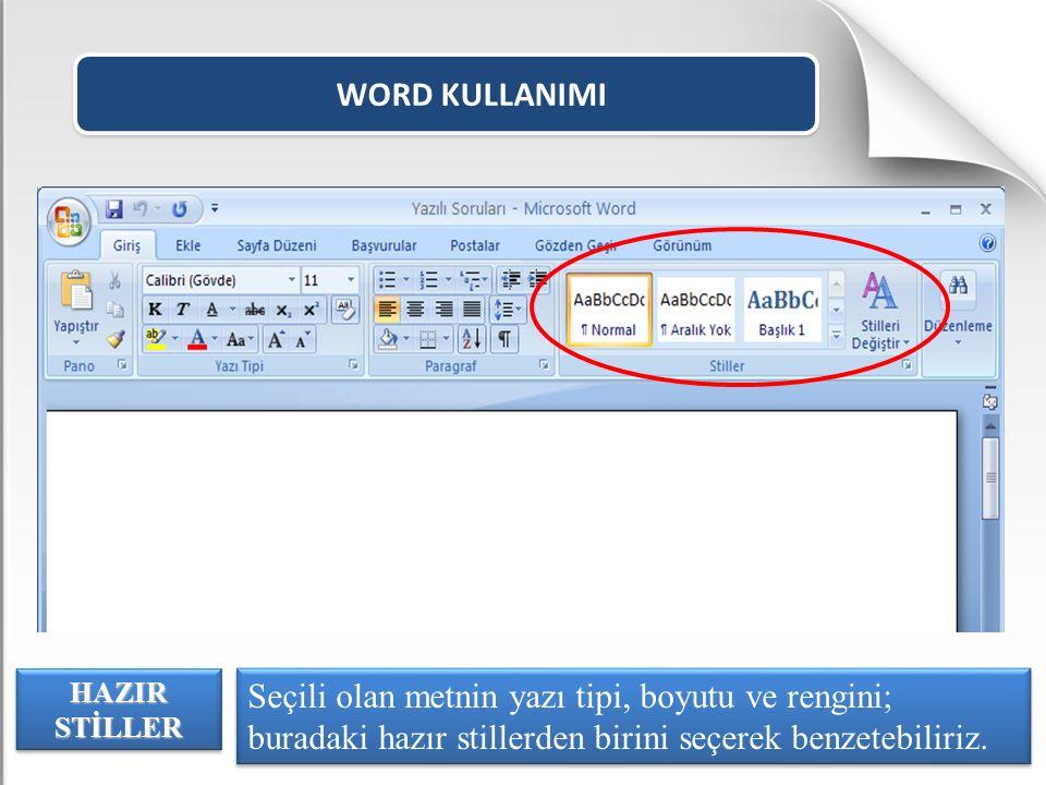 WORD KULLANIMI Seçili olan metnin yazı tipi, boyutu ve rengini; buradaki hazır stillerden birini seçerek benzetebiliriz. HAZIR STİLLER