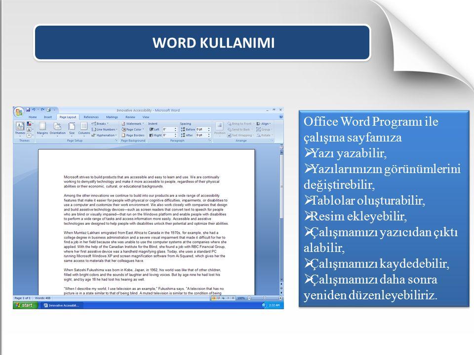 WORD KULLANIMI Office Word Programı ile çalışma sayfamıza  Yazı yazabilir,  Yazılarımızın görünümlerini değiştirebilir,  Tablolar oluşturabilir, 