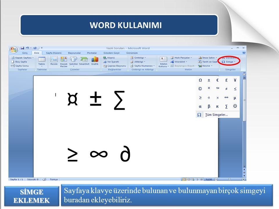 WORD KULLANIMI Sayfaya klavye üzerinde bulunan ve bulunmayan birçok simgeyi buradan ekleyebiliriz. SİMGE EKLEMEK ¤ ± ∑ ≥ ∞ ∂